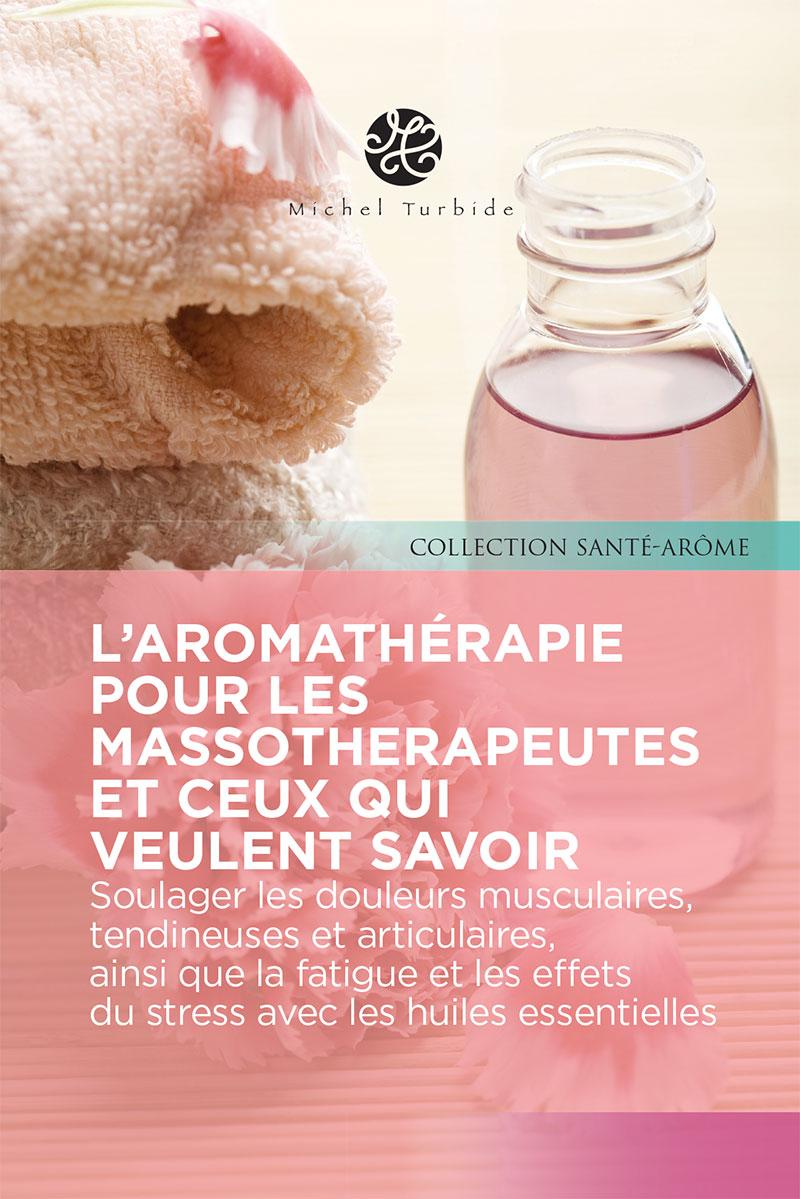L'aromathérapie pour les massothérapeutes et ceux qui veulent savoir
